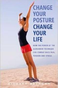 Change your posture, change your life, Richard Brennan
